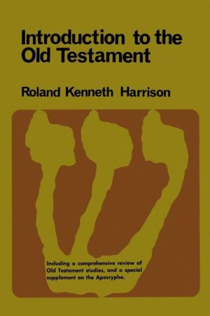 Introduction to the Old Testament: Including a Comprehensive review of Old Testament Studies, and a Special Supplement on the Apocrypha. (Vol. 1)