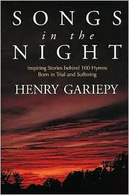 Songs in the Night: Inspiring Stories behind 100 Hymns Born in Trial and Suffering