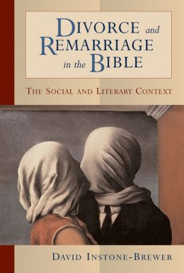 Divorce and Remarriage in the Bible: The Social and Literary Context