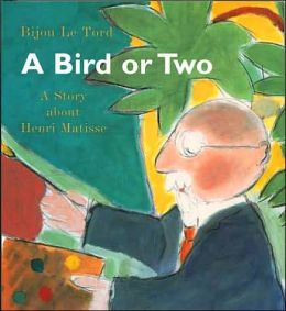 A Bird or Two; A Story about Henri Matisse