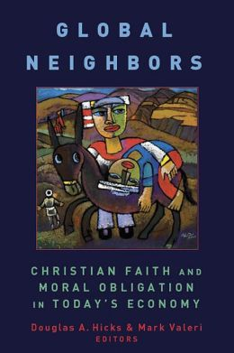 Global Neighbors: Christian Faith and Moral Obligations in Today's Economy