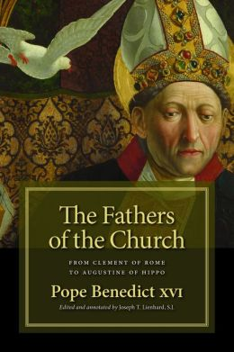 The Fathers of the Church: From St. Clement of Rome to St. Augustine of Hippo