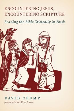 Encountering Jesus, Encountering Scripture: Reading the Bible Critically in Faith