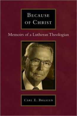 Because of Christ: Memoirs of a Lutheran Pastor-Theologian