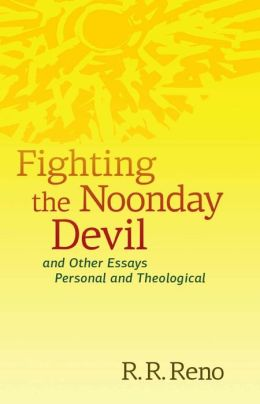 Fighting the Noonday Devil-and Other Essays Personal and Theological: Essays Personal and Theological