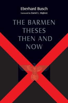 The Barmen Theses Then and Now: The 2004 Warfield Lectures at Princeton Theological Seminary