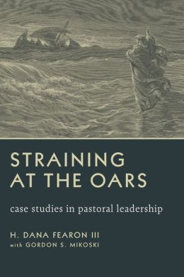 Straining at the Oars: Case Studies in Pastoral Leadership