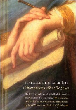 There Are No Letters Like Yours: The Correspondence of Isabelle de Charriere and Constant d'Hermenches