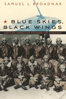 Blue Skies, Black Wings: African American Pioneers of Aviation