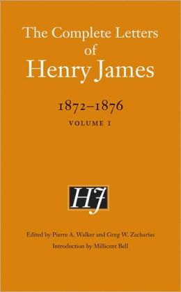 The Complete Letters of Henry James, 1872-1876: Volume 1