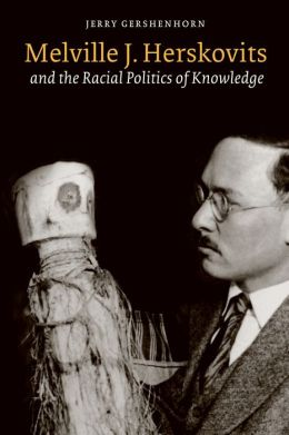 Melville J. Herskovits and the Racial Politics of Knowledge
