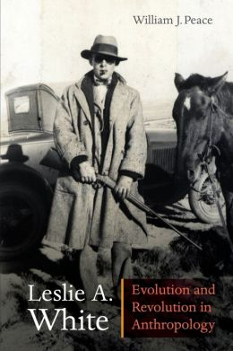 Leslie A. White: Evolution and Revolution in Anthropology