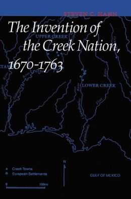 The Invention of the Creek Nation, 1670-1763