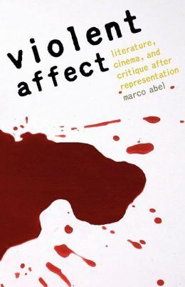 Violent Affect: Literature, Cinema, and Critique after Representation