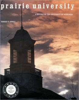 Prairie University: A History of the University of Nebraska