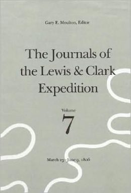 The Journals of the Lewis and Clark Expedition, Volume 7: March 23-June 9, 1806