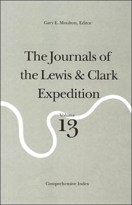 The Journals of the Lewis and Clark Expedition, Volume 13: Comprehensive Index