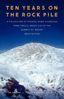 Ten Years on the Rock Pile: A Collection of Stories, Some Hilarious, Some Tragic, about Life at the Summit of Mount Washington