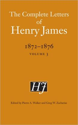 The Complete Letters of Henry James, 1872-1876: Volume 3