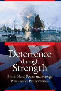 Deterrence through Strength: British Naval Power and Foreign Policy under Pax Britannica