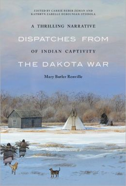 A Thrilling Narrative of Indian Captivity: Dispatches from the Dakota War