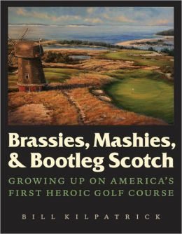 Brassies, Mashies, and Bootleg Scotch: Growing Up on America's First Heroic Golf Course