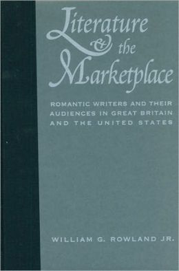 Literature and the Marketplace: Romantic Writers and Their Audiences in Great Britain and the United States