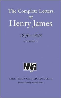 The Complete Letters of Henry James, 1876-1878: Volume 1
