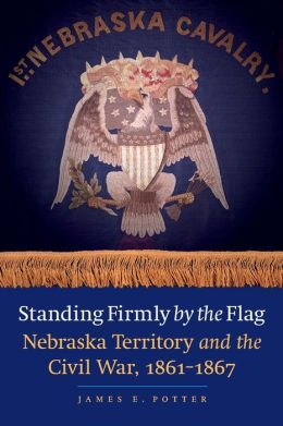 Standing Firmly by the Flag: Nebraska Territory and the Civil War, 1861-1867