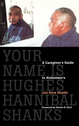 Your Name Is Hughes Hannibal Shanks: A Caregiver's Guide to Alzheimer's