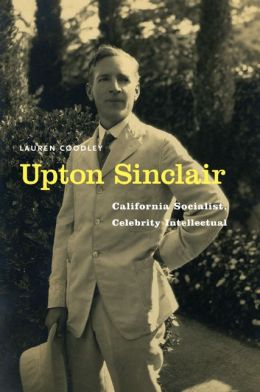 Upton Sinclair: California Socialist, Celebrity Intellectual