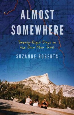 Almost Somewhere: Twenty-Eight Days on the John Muir Trail