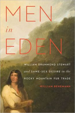Men in Eden: William Drummond Stewart and Same-Sex Desire in the Rocky Mountain Fur Trade