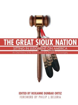 The Great Sioux Nation: Sitting in Judgment on America Roxanne Dunbar Ortiz and Philip J. Deloria
