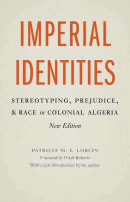 Imperial Identities: Stereotyping, Prejudice, and Race in Colonial Algeria