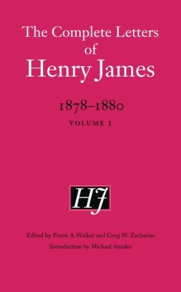 The Complete Letters of Henry James, 1878-1880: Volume 1