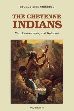 The Cheyenne Indians, Volume 2: War, Ceremonies, and Religion