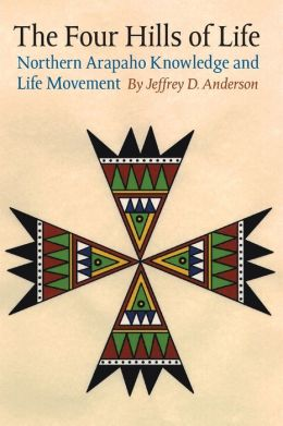 The Four Hills of Life: Northern Arapaho Knowledge and Life Movement