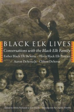 Black Elk Lives: Conversations with the Black Elk Family