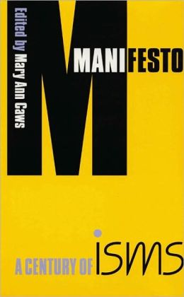Manifesto: A Century of Isms Mary Ann Caws