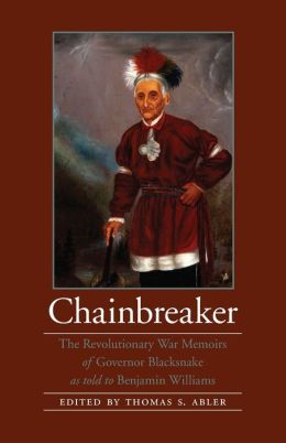 Chainbreaker: The Revolutionary War Memoirs of Governor Blacksnake as told to Benjamin Williams