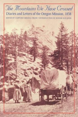The Mountains We Have Crossed: Diaries and Letters of the Oregon Mission, 1838
