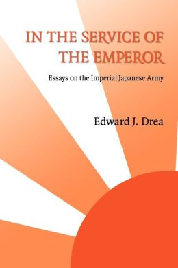 In the Service of the Emperor: Essays on the Imperial Japanese Army
