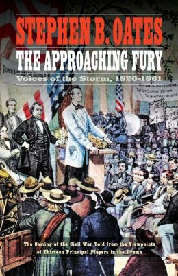 The Approaching Fury: Voices of the Storm, 1820-1861