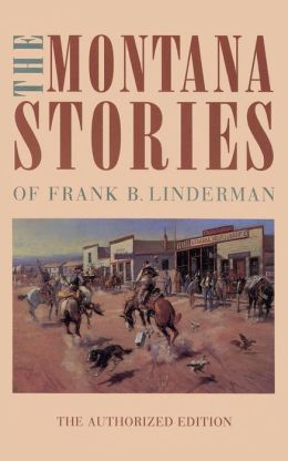 The Montana Stories of Frank B. Linderman (The Authorized Edition)