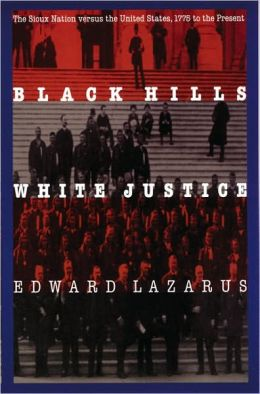 Black Hills/White Justice: The Sioux Nation versus the United States, 1775 to the Present Edward Lazarus