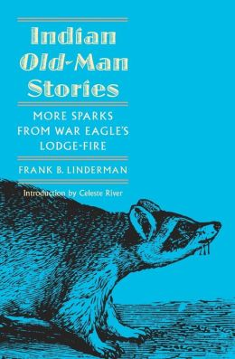 Indian Old-Man Stories: More Sparks from War Eagle's Lodge-Fire (The Authorized Edition)