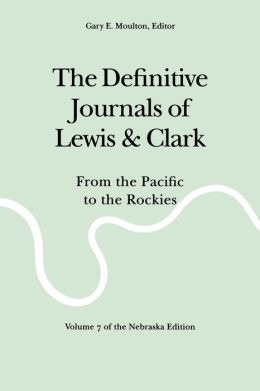 The Definitive Journals of Lewis and Clark, Vol 7: From the Pacific to the Rockies