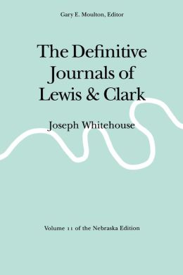 The Definitive Journals of Lewis and Clark, Vol 11: Joseph Whitehouse