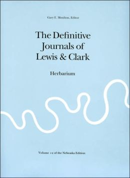 The Definitive Journals of Lewis and Clark, Vol 12: Herbarium